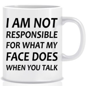 Novelty Mug I am not responsible for what my face does