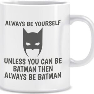 Novelty Mug Be yourself unless you can be Batman
