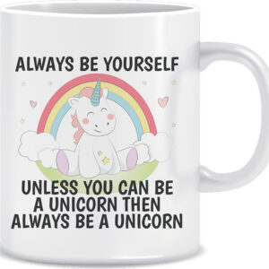 Novelty Mug Always be yourself unless you can be a unicorn