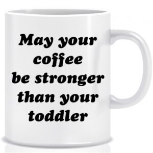 Novelty Mug May your coffee be stronger