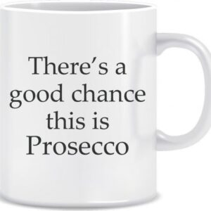 Novelty Mug good chance this is Prosecco