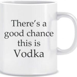 Novelty Mug good chance this is Vodka