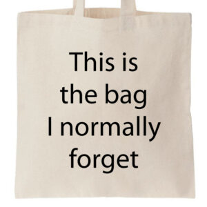 Novelty Tote Bag This is the bag I normally forget