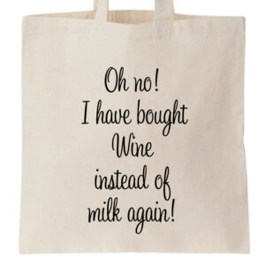 Novelty Tote Bag Oh no I have bought wine instead of milk again