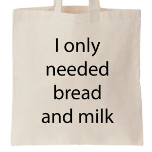 novelty tote bag I only needed bread and milk