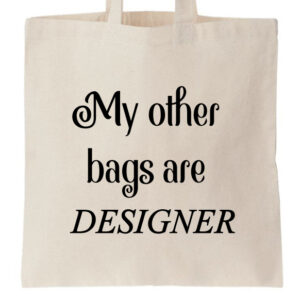 Novelty Tote Bag My Other Bags Are Designer