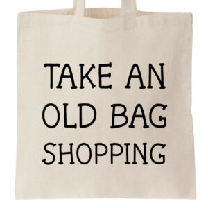 Novelty Tote Bag Take An Old Bag Shopping
